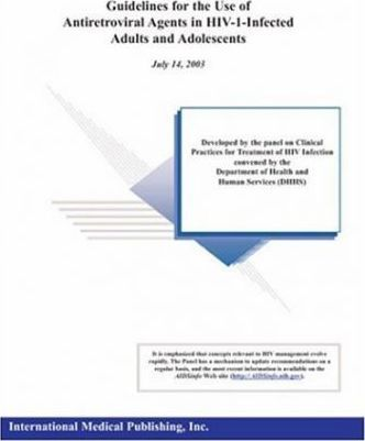Guidelines for the Use of Antiretroviral Agents in HIV-1-Infected Adult and Adolescents