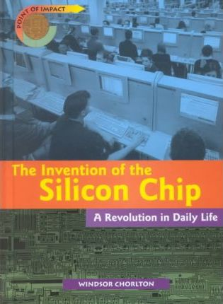 The Invention of the Silicon Chip