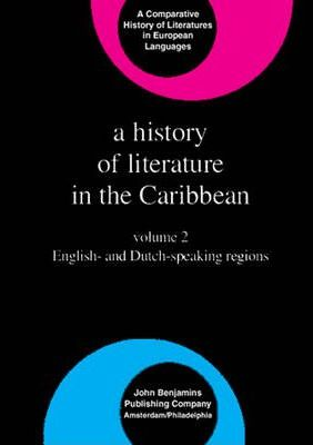 A History of Literature in the Caribbean: English- and Dutch-Speaking Regions Volume 2