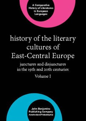 History of the Literary Cultures of East-Central Europe: Volume I