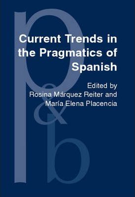 Current Trends in the Pragmatics of Spanish