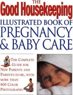 The Good Housekeeping Illustrated Book of Pregnancy and Baby Care (Revised Edition)