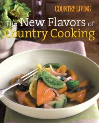 Country Living the New Flavors of Country Cooking