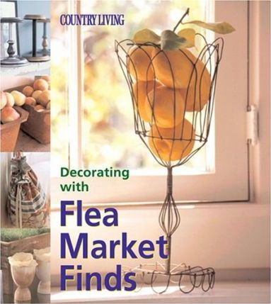 Country Living Decorating with Flea Market Finds