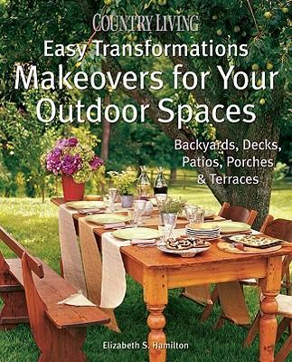 Country Living Easy Transformations: Makeovers for Your Outdoor Spaces