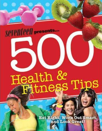 Seventeen: 500 Health & Fitness Tips