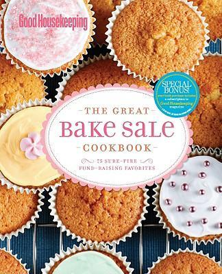 Good Housekeeping The Great Bake Sale Cookbook