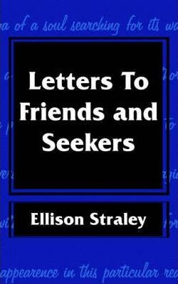 Letters to Friends and Seekers