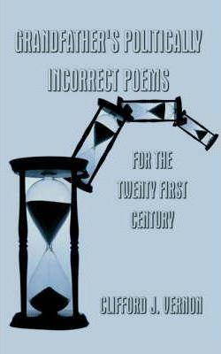 Grandfather's Politically Incorrect Poems for the Twenty First Century