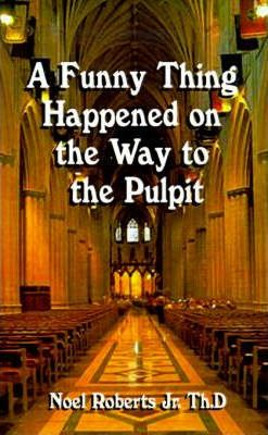 A Funny Thing Happened on the Way to the Pulpit