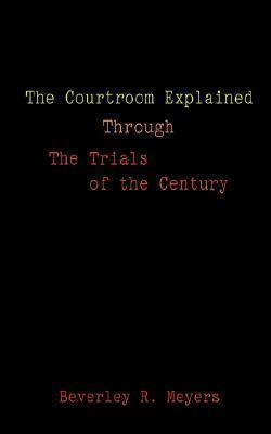 The Courtroom Explained Through the Trials of the Century