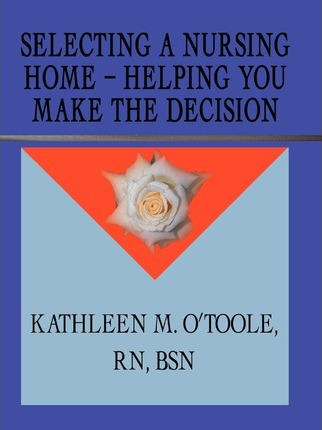 Selecting a Nursing Home - Helping You Make the Decision