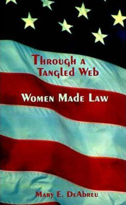 Through a Tangled Web Women Made Law