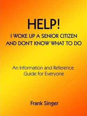 Help! I Woke Up a Senior Citizen and Don't Know What to Do