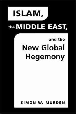 Islam, the Middle East and the New Global Hegemony