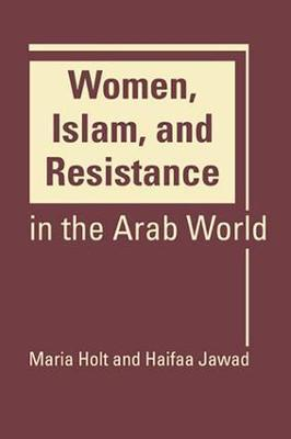 Women, Islam, and Resistance in the Arab World