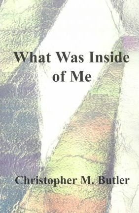 What Was Inside of Me