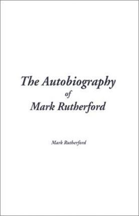 Autobiography of Mark Rutherford