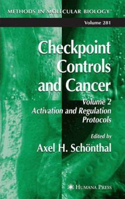 Checkpoint Controls and Cancer: Checkpoint Controls and Cancer Activation and Regulation Protocols Volume 2