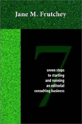 Seven Steps to Starting and Running an Editorial Consulting Business