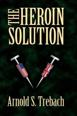 The Heroin Solution (2nd Edition)