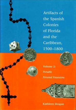Artifacts of the Spanish Colonies of Florida and the Caribbean, 1500-1800: Portable Personal Possessions v. 2