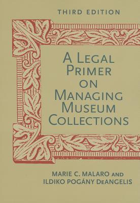 Legal Primer On Managing Museum Collections, Third Edition,A