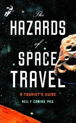 The Hazards of Space Travel the Hazards of Space Travel