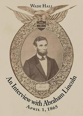 An Interview with Abraham Lincoln, April 1, 1865