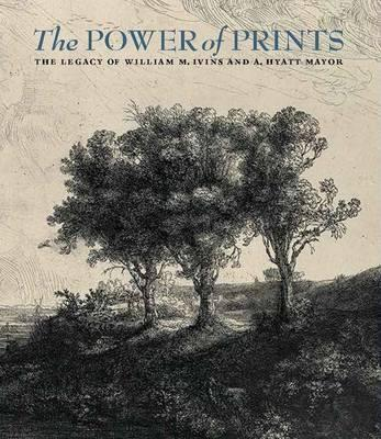 The Power of Prints - The Legacy of William Ivins and Hyatt Mayor