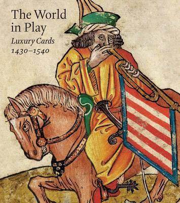 The World in Play - Luxury Cards, 1430-1540