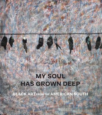 My Soul Has Grown Deep - Black Art from the American South