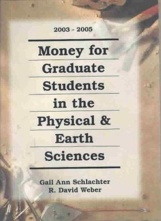 Money for Graduate Students in the Physical and Earth Sciences