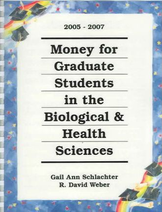 Money for Graduate Students in the Biological & Health Sciences 2005-2007