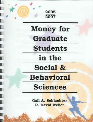 Money for Graduate Students in the Social & Behavioral Sciences 2005-2007