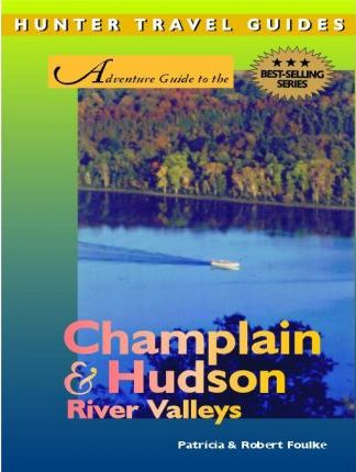 Adventure Guide to the Champlain & Hudson River Valleys