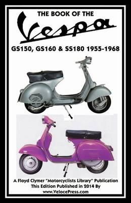 Book of the Vespa Gs150, Gs160 & Ss180 1955-1968