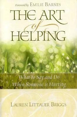 The Art of Helping  What to Say and Do When Someone Is Hurting