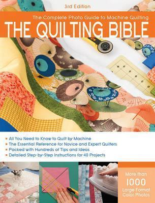 Quilting Bible, 3rd Edition : A Complete Photo Guide to Machine Quilting