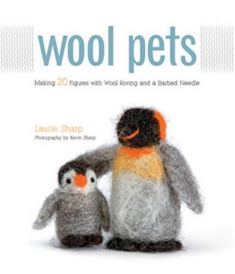 Wool Pets : Making 20 Figures with Wool Roving and a Barbed Needle
