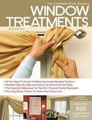 The Complete Photo Guide to Window Treatments : DIY Draperies, Curtains, Valances, Swags, and Shades