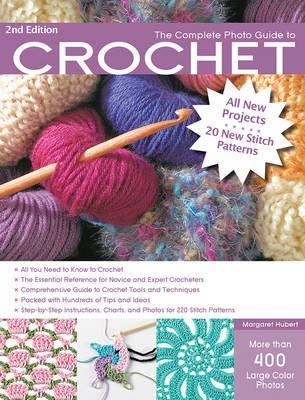 The Complete Photo Guide to Crochet : The Essential Reference for Novice and Expert Crocheters