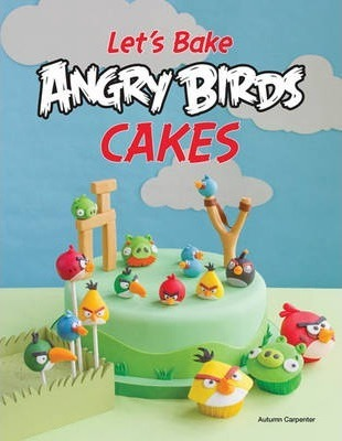 LetS Make Angry Birds Cakes Autumn Carpenter 9781589238565