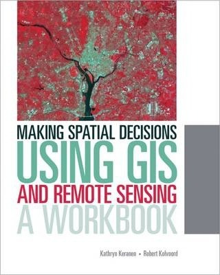 Making Spatial Decisions Using GIS and Remote Sensing  A Workbook