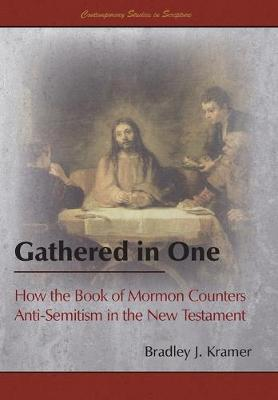 Gathered in One  How the Book of Mormon Counters Anti-Semitism in the New Testament