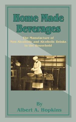 Home Made Beverages  The Manufacture of Non-Alcoholic and Alcoholic Drinks in the Household