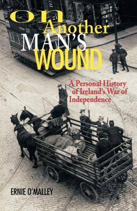 On Another Man's Wound: A Personal History of Ireland's War of Independence