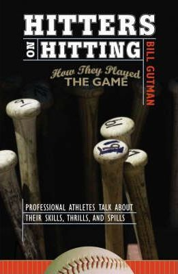 Hitters on Hitting  How They Played the Game Professional Athletes Talk about Their Skills, Thrills and Spills