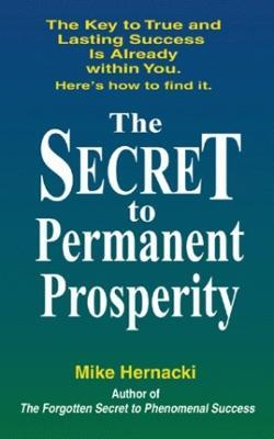 The Secret to Permanent Prosperity: The Key to True and Lasting Success is Already within You