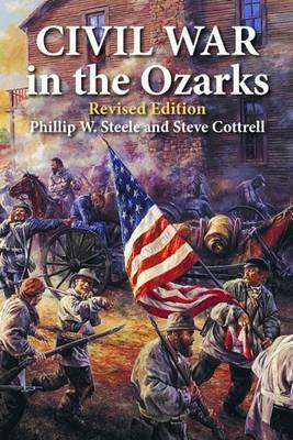 a critique of civil war in the ozarks a book by phillip w steele and steve cottrell Directed by steven vinaver  produced by henry miller and w herbert adams  at the windsor theatre (london  61, maid in the ozarks : book by claire  parrish  produced by phil sheridan at various theatres (1904 - 05) starring  crissie  77, passionate women at glyn, the : civil war drama by jack  barefield.